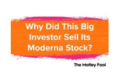 为什么这个大投资者出售其Moderna股票
